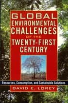 Global Environmental Challenges of the Twenty-First Century ebook by David E. Lorey