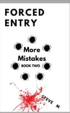 Forced Entry 2: More Mistakes - Forced Entry ebook by Steve M