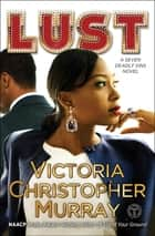 Lust - A Seven Deadly Sins Novel ebook by Victoria Christopher Murray