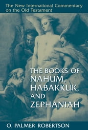The Books of Nahum, Habakkuk, and Zephaniah ebook by O. Palmer Robertson