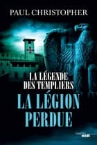 La Légende des Templiers - La Légion perdue - Tome 5 ebook by Paul CHRISTOPHER, Philippe SZCZECINER