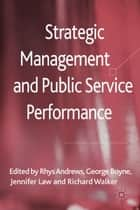 Strategic Management and Public Service Performance ebook by R. Andrews,G. Boyne,J. Law,R. Walker