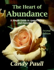 The Heart of Abundance: A Simple Guide to Appreciating and Enjoying Life ebook by Candy Paull