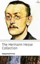 The Hermann Hesse Collection ebook by Hermann Hesse, Steppenwolf Press