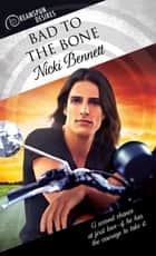Bad to the Bone ebook by Nicki Bennett