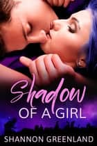 Shadow of a Girl ebook by Shannon Greenland