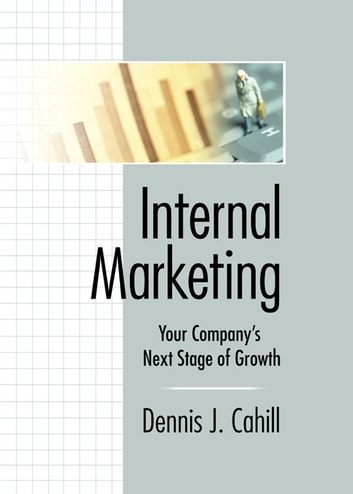 Internal Marketing - Your Company's Next Stage of Growth ebook by William Winston,Dennis J Cahill