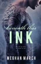 Beneath This Ink ebook by Meghan March