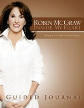 Inside My Heart Guided Journal - Choosing to Live with Passion and Purpose ebook by Robin McGraw