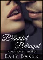 This Beautiful Betrayal ebook by Katy Baker