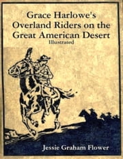 Grace Harlowe's Overland Riders on the Great American Desert ebook by Jessie Graham Flower