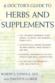 A Doctor's Guide to Herbs and Supplements ebook by Robert DiPaola,Timothy Gower