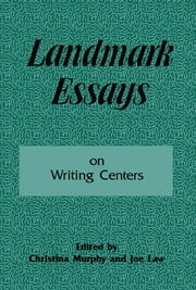 Landmark Essays on Writing Centers - Volume 9 ebook by Christina Murphy, Joe Law