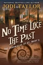 No Time Like the Past: The Chronicles of St. Mary's Book Five ebook by Jodi Taylor