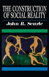The Construction of Social Reality ebook by John R. Searle