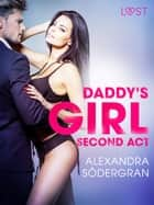 Daddy's Girl, Second Act - Erotic Short Story ebook by Alexandra Södergran, Åsa Bengtsson
