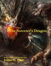The Sorcerer's Dragon - Book #2 of the Seven Sorcerers Saga ebook by Julius St. Clair