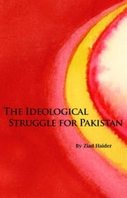The Ideological Struggle for Pakistan ebook by Haider, Ziad