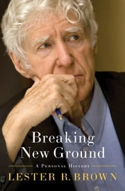 Breaking New Ground: A Personal History ebook by Lester R. Brown