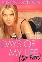 All The Days Of My Life (so Far) ebook by Alison Sweeney