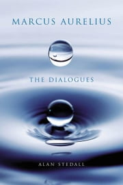 Marcus Aurelius: The Dialogues ebook by Alan Stedall