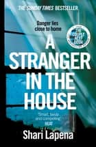 A Stranger in the House - From the author of THE COUPLE NEXT DOOR ebook by Shari Lapena