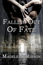 Falling Out of Fate ebook by Madeleine Ribbon