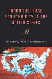 Narrative, Race, and Ethnicity in the United States ebook by Jennifer Ann Ho, James J. Donahue, Shaun Morgan