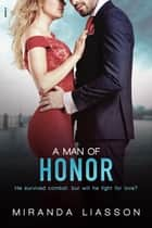A Man of Honor eBook by Miranda Liasson