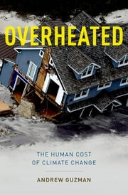 Overheated - The Human Cost of Climate Change ebook by Andrew T. Guzman