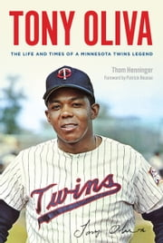 Tony Oliva - The Life and Times of a Minnesota Twins Legend ebook by Thom Henninger,Patrick Reusse
