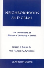 Neighborhoods and Crime - The Dimensions of Effective Community Control ebook by Robert J. Bursik Jr.,Harold G. Grasmick