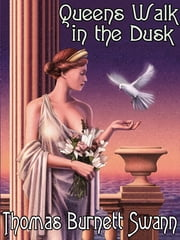 Queens Walk in the Dusk ebook by Thomas Burnett Swann