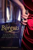 The Borgias ebook by Christopher Hibbert