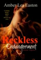 Reckless Endangerment ebook by Amber Lea Easton