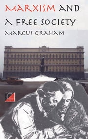 Marxism and a Free Society ebook by Marcus Graham