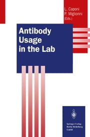 Antibody Usage in the Lab ebook by Laura Caponi,Paola Migliorini