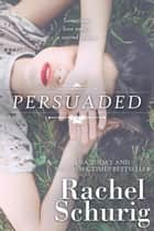 Persuaded ebook by Rachel Schurig