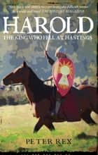 Harold - The King Who Fell at Hastings ebook by Peter Rex