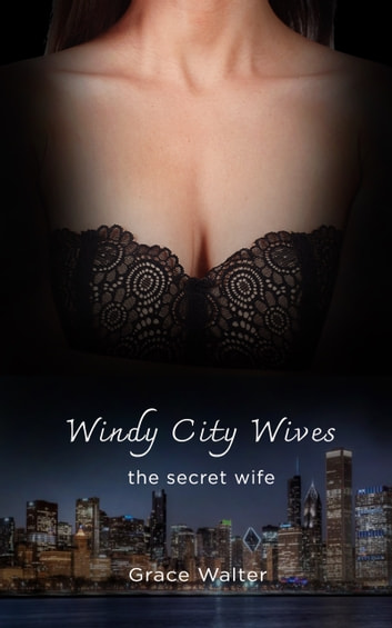 Windy City Wives - The Secret Wife ebook by Grace Walter