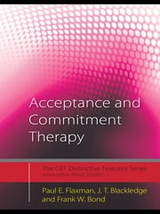 Acceptance and Commitment Therapy - Distinctive Features ebook by Paul E. Flaxman,J.T. Blackledge,Frank W. Bond