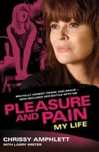 Pleasure and Pain - My life ebook by Chrissy Amphlett, Larry Writer