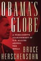 Obama's Globe - A President's Abandonment of US Allies Around the World ebook by Bruce Herschensohn