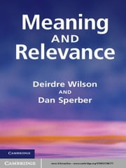 Meaning and Relevance ebook by Deirdre Wilson,Dan Sperber