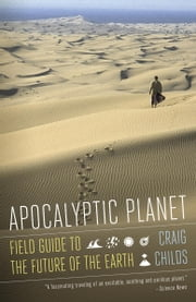 Apocalyptic Planet - Field Guide to the Future of the Earth ebook by Craig Childs