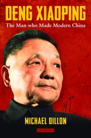Deng Xiaoping - The Man who Made Modern China ebook by Michael Dillon