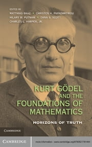 Kurt Gödel and the Foundations of Mathematics - Horizons of Truth ebook by Matthias Baaz,Christos H. Papadimitriou,Hilary W. Putnam,Dana S. Scott,Charles L. Harper, Jr