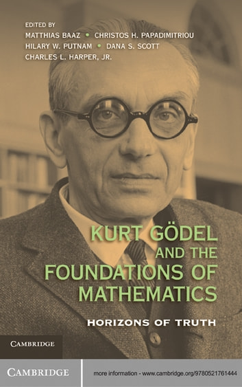 Kurt Gödel and the Foundations of Mathematics - Horizons of Truth ebook by