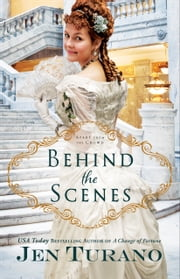 Behind the Scenes (Apart From the Crowd Book #1) ebook by Jen Turano
