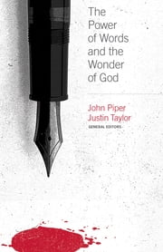 The Power of Words and the Wonder of God ebook by John Piper,Justin Taylor,Justin Taylor,Paul David Tripp,Sinclair B. Ferguson,John Piper,Mark Driscoll,Daniel Taylor,Bob Kauflin